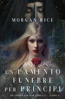 Un Lamento Funebre per Principi (Un Trono per due Sorelle—Libro Quattro) - Morgan Rice