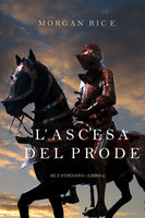 L'ascesa Del Prode (Re e Stregoni—Libro 2) - Morgan Rice