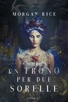 Un Trono per due Sorelle (Libro Uno) - Morgan Rice