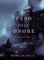 Il Peso dell'Onore (Re e Stregoni—Libro #3) - Morgan Rice