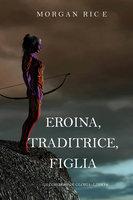 Eroina, Traditrice, Figlia (Di Corone e di Gloria—Libro 6) - Morgan Rice