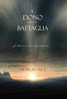 Il Dono Della Battaglia (Libro #17 In L'anello Dello Stregone) - Morgan Rice