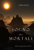 Sogno Da Mortali (Libro #15 In L'anello Dello Stregone) - Morgan Rice
