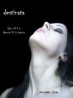 Destinata (Libro #4 In Appunti Di Un Vampiro) - Morgan Rice