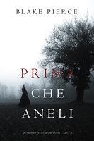 Prima Che Aneli (Un Mistero di Mackenzie White — Libro 10) - Blake Pierce