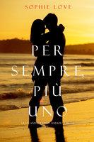 Per Semre, Più Uno (La Locanda di Sunset Harbor — Libro 6) - Sophie Love