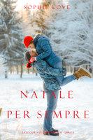 Natale per Sempre (La Locanda di Sunset Harbor – Libro 8) - Sophie Love