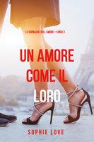 Una Amore come il Loro (Le Cronache dell'Amore—Libro 3) - Sophie Love