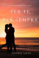 Per Te, per Sempre (La Locanda di Sunset Harbor – Libro 7) - Sophie Love