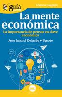 GuíaBurros La mente económica - Josu Imanol Delgado y Ugarte