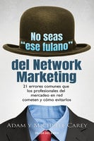 "No seas ""ese fulano"" del Network Marketing - Adam Carey, Michelle Carey"