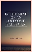 In the Mind of an Awesome Salesman - Jozsef Piller