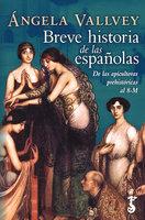Breve historia de las españolas - Ángela Vallvey