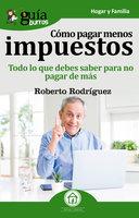 GuíaBurros Cómo pagar menos impuestos - Roberto Rodríguez
