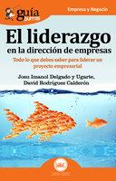 GuíaBurros El liderazgo en la dirección de empresas - Josu Imanol Delgado y Ugarte, David Rodríguez Calderón