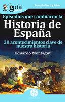GuíaBurros Episodios que cambiaron la Historia de España - Eduardo Montagut