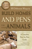 101 Different Ways to Build Homes and Pens for Your Animals - Randy LaTour