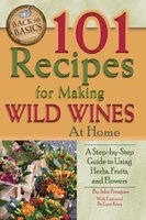 101 Recipes for Making Wild Wines at Home - John Peragin