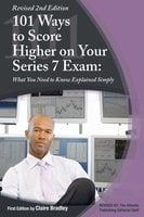 101 Ways to Score Higher on Your Series 7 Exam - Claire Bradley