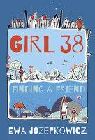 Girl 38: Finding a Friend - Ewa Jozefkowicz