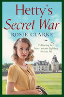 Hetty's Secret War - Rosie Clarke