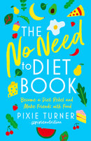 The No Need To Diet Book: Become a Diet Rebel and Make Friends with Food - Pixie Turner