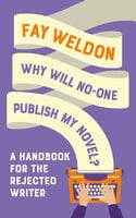 Why Will No-One Publish My Novel?: A Handbook for the Rejected Writer - Fay Weldon
