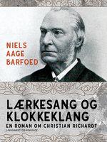 Lærkesang og klokkeklang – En roman om Christian Richardt - Niels Aage Barfoed