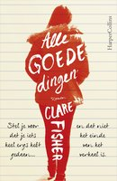 Alle goede dingen - Clare Fisher