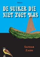 De suiker die niet zoet was - Safdar Zaidi