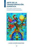 Arte de la transformación cuántica - LAURA ACERO HANSFORD