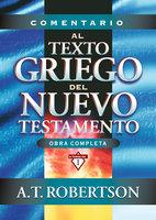Comentario al texto griego del Nuevo Testamento - Archibald Thomas Robertson