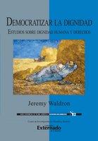 Democratizar la dignidad : estudios sobre dignidad humana y derechos - Jeremy Waldron