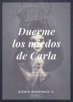 Duerme los miedos de Carla - Sonia Domingo A.
