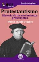 GuíaBurros Protestantismo: Historia de los movimientos protestantes