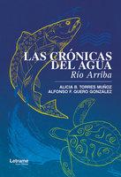 Las crónicas del agua - Alicia B. Torres Muñoz, Alfonso F. Quero González