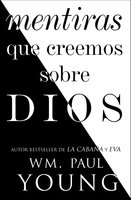 Mentiras que creemos sobre Dios (Lies We Believe About God Spanish edition) - Wm. Paul Young