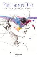 Piel de mis días - Alicia Medina Flores