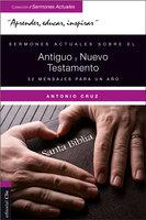 Sermones actuales sobre el Antiguo y Nuevo Testamento - Antonio Cruz