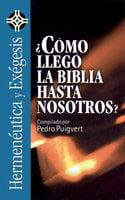 ¿Cómo llegó la Biblia hasta nosotros? - Pedro Puigvert Salip