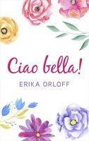 Ciao bella! - Erika Orloff