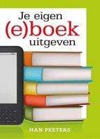Je eigen (e)boek uitgeven - Han Peeters