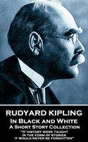 In Black and White - Rudyard Kipling