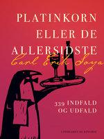 Platinkorn eller De allersidste. 339 indfald og udfald - Carl Erik Soya