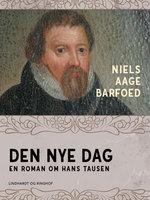 Den nye dag – En roman om Hans Tausen - Niels Aage Barfoed
