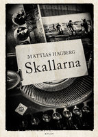 Skallarna : ett slags roman - Mattias Hagberg