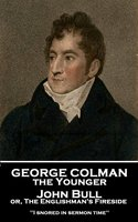 John Bull or, The Englishman's Fireside - George Colman the Younger