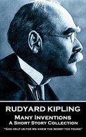 Many Inventions - Rudyard Kipling