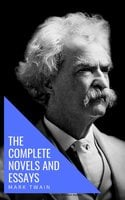 Mark Twain: The Complete Novels and Essays - Mark Twain