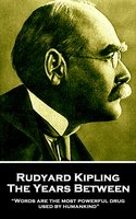 The Years Between - Rudyard Kipling